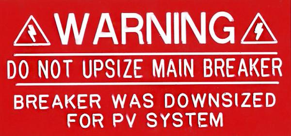 Warning. Do Not Upsize Main Breaker. Breaker Was Downsized For PV System